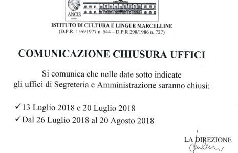 Si comunica che nelle date sotto indicate gli uffici di Segreteria e Amministrazione saranno chiusi: 13 Luglio 2018. 20 Luglio 2018. dal 26 Luglio 2018 al 20 agosto 2018.