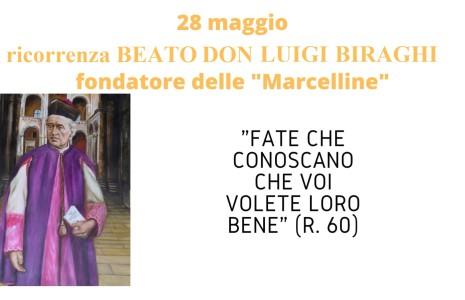 """Oggi, 28 maggio, è la festa del BEATO DON LUIGI BIRAGHI, il fondatore delle Marcelline! E' lui che accolse da Dio l'idea di """"inventare"""" noi suore e le nostre scuole… […]"""